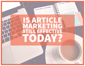 Is Article Marketing Effective Today