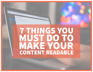 Use these tips to make your content readable and engaging to your customers.